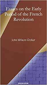 john wilson croker essays on the french revolution You can read essays on the early period of the french revolution by croker, john wilson, 1780-1857 in our library for absolutely free read various fiction books with.