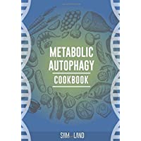 Metabolic Autophagy Cookbook: Eat Foods That Boost Autophagy, Balance mTOR for Longevity, and Build Muscle (Metabolic…