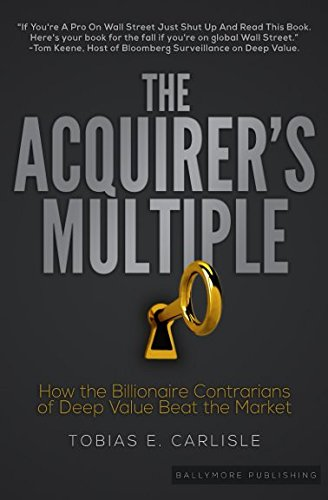 The Acquirer's Multiple: How the Billionaire Contrarians of Deep Value Beat the Market by Ballymore Publishing