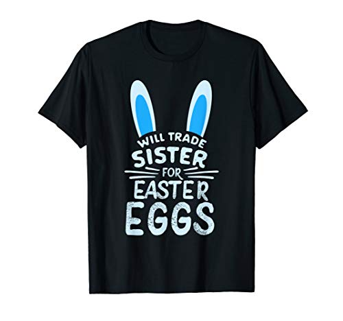 Will Trade Sister For Easter Eggs T Shirt Bunny Ears -