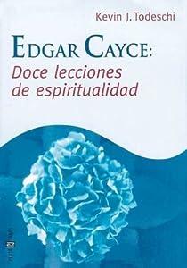 Edgar Cayce: Doce Lecciones de Espiritualidad