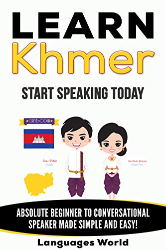 Learn Khmer: Start Speaking Today. Absolute Beginner to Conversational Speaker Made Simple and...