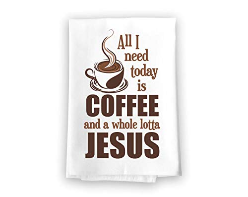 Honey Dew Gifts All I Need Today is a Little Coffee and a Whole Lotta of Jesus Flour Sack Towel, 27 x 27 Inches, 100% Cotton, Highly Absorbent, Multi-Purpose Kitchen Dish Towel