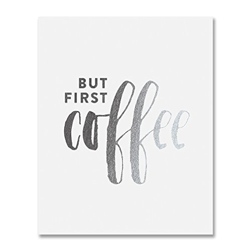 But First Coffee Silver Foil Print Small Kitchen Poster Office Desk Art Brunch Sign Modern Cafe Breakfast Decor 5 inches x 7 inches A34 ()