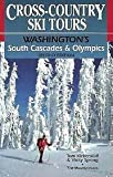 Cross-Country Ski Tours--Washington s South Cascades and Olympics: Washington s South Cascades and Olympics