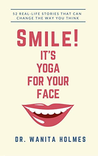 Smile! Its Yoga for Your Face: 52 Real-Life Stories That Can Change the Way You Think