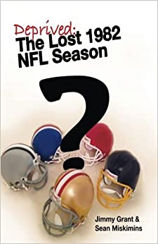 Book Deprived: The Lost 1982 NFL Season by Jimmy Grant (2015-04-26)