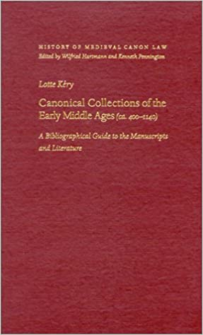 Canonical Collections of the Early Middle Ages (ca. 400-1140) (History Medieval Canon Law), Kery, Lotte