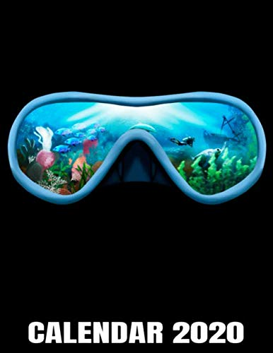 Calendar 2020: Scuba Diving Mask - Underwater World Calendar - Appointment Planner And Organizer Journal Notebook - Weekly - Monthly - Yearly