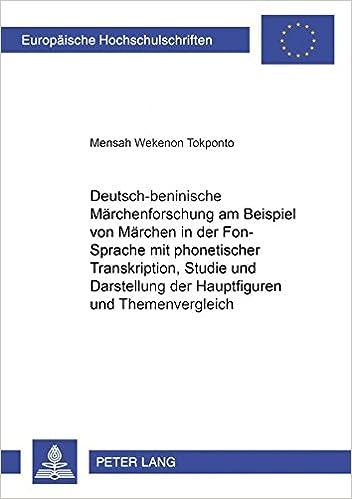 Book Deutsch-Beninische Maerchenforschung Am Beispiel Von Maerchen in Der Fon-Sprache Mit Phonetischer Transkription, Studie Und Darstellung Der ... / European University Studie)