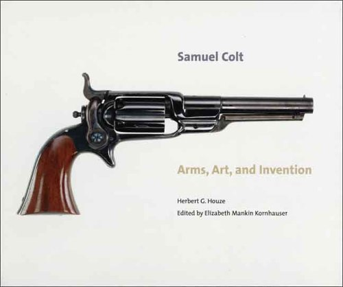 Samuel Colt: Arms, Art, and Invention (Wadsworth Atheneum Museum of Art)