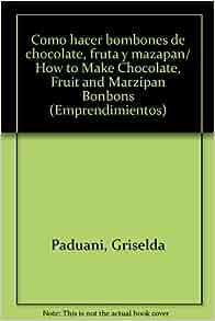 Como hacer bombones de chocolate, fruta y mazapan/ How to Make