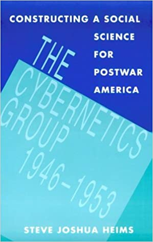 Book Constructing a Social Science for Postwar America: The Cybernetics Group, 1946-1953