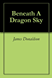 Beneath A Dragon Sky (Dragon Skies)