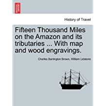 Fifteen Thousand Miles on the Amazon and Its Tributaries ... with Map and Wood Engravings.