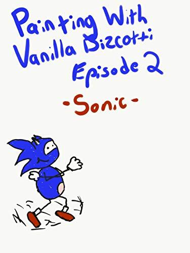 Painting With Vanilla Bizcotti - Episode 2. Sonic on Amazon Prime Video UK