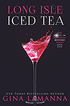 Long Isle Iced Tea (The Magic & Mixology Mystery Series Book 4) by [LaManna, Gina]