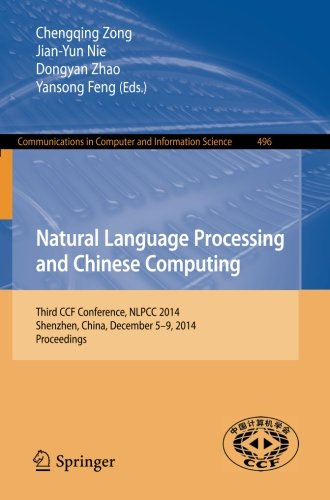 Natural Language Processing and Chinese Computing: Third CCF Conference, NLPCC 2014, Shenzhen, China, December 5-9, 2014. Proceedings (Communications in Computer and Information Science) by Zong Chengqing