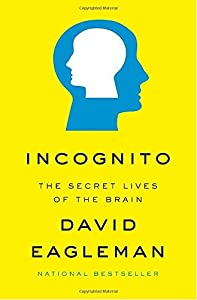 Incognito: The Secret Lives of the Brain by David Eagleman (2011-05-31)