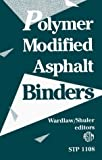 Polymer Modified Asphalt Binders, Kenneth R. Wardlaw, 0803114133