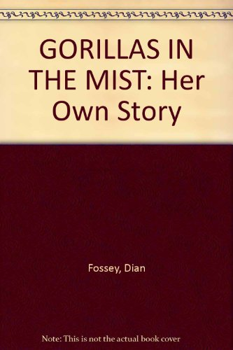 GORILLAS IN THE MIST: Her Own Story