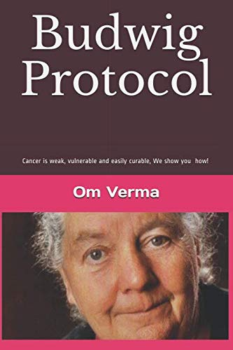 Budwig Protocol: Cancer is weak, vulnerable and easily curable, this book shows you how! (Flax Oil As A True Aid Against Arthritis)