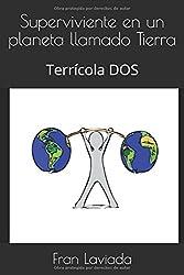 Superviviente en un planeta llamado Tierra: Terrícola DOS (Trilogía Terrícola FL59) (Spanish Edition)