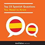 Top 25 Spanish Questions You Need to Know: Absolute Beginner Spanish #1 |  Innovative Language Learning