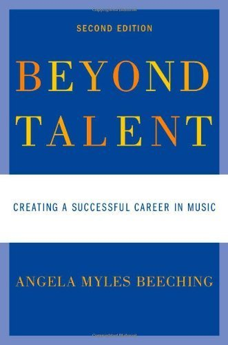 Beyond Talent: Creating A Successful Career In Music 2nd (second) By Beeching, Angela Myles (2010) Paperback