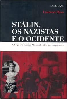 Stalin, os Nazistas e o Ocidente. A Segunda Guerra Mundial
