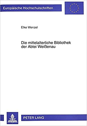 Online ilmaiseksi ladattavat e-kirjat Die mittelalterliche Bibliothek der Abtei Weißenau (Europäische Hochschulschriften / European University Studies / Publications Universitaires Européennes) (German Edition) MOBI by Elke Wenzel 3631322062