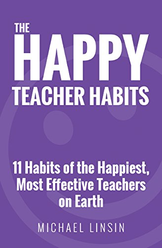 The Happy Teacher Habits: 11 Habits of the Happiest, Most Effective Teachers on Earth cover