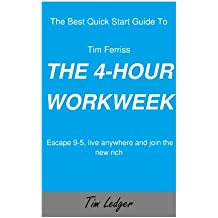 The Best Quick Start Guide To Tim Ferriss The 4-Hour Workweek: Escape 9-5, live Anywhere and Join the New Rich