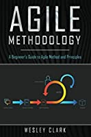 Agile Methodology: A Beginner's Guide to Agile Method and Principles Front Cover