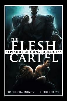The Flesh Cartel #4: Consequences (The Flesh Cartel Season 1: Damnation) by [Haimowitz, Rachel, Belleau, Heidi]