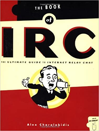 The Book of IRC: The Ultimate Guide to Internet Relay Chat