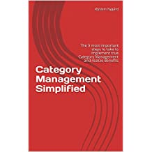 Category Management Simplified: The 9 most important steps to take to implement true Category Management and realize Benefits (Procurement Simplified Book 1)