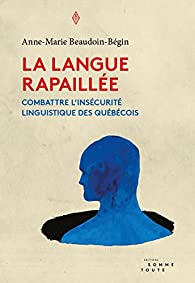 La langue rapaillée : Combattre l'insécurité linguistique des québécois par Anne-Marie Beaudoin-Bégin