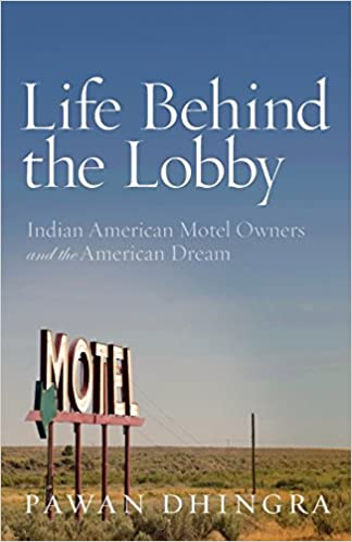 Life Behind the Lobby: Indian American Motel Owners and the American ...