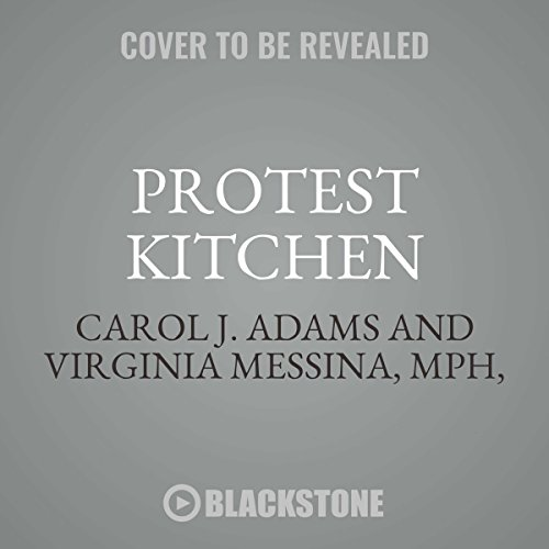 Protest Kitchen: Fight Injustice, Save the Planet, and Fuel Your Resistance One Meal at a Time by Blackstone Audio