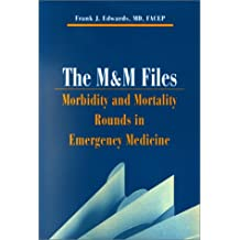 The M & M Files: Morbidity & Mortality Rounds in Emergency Medicine, 1e (Hanley & Belfus Publication)