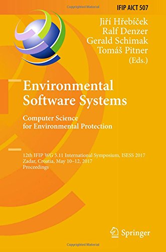Environmental Software Systems. Computer Science for Environmental Protection: 12th IFIP WG 5.11 International Symposium, ISESS 2017, Zadar, Croatia, ... in Information and Communication Technology)