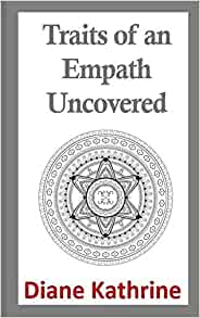 Traits of an Empath Uncovered: Discover Who You Are and Why