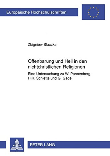 Read Online Offenbarung und Heil in den nichtchristlichen Religionen?: Eine Untersuchung zu W. Pannenberg, H. R. Schlette und G. Gäde (Europäische ... Universitaires Européennes) (German Edition) PDF