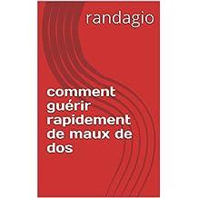 comment guérir  rapidement de maux de dos (French Edition)