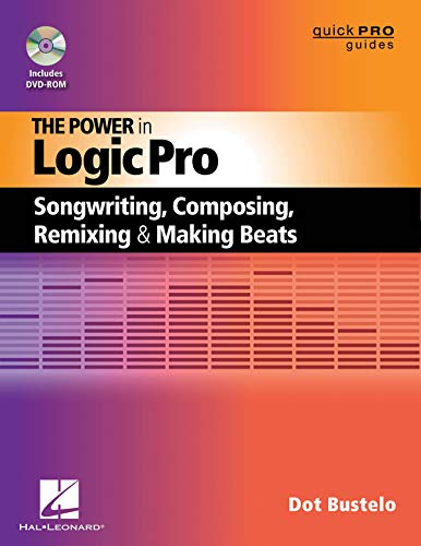 The Power in Logic Pro: Songwriting, Composing, Remixing, and Making Beats (Quick Pro Guides)