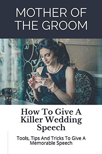 Mother of the Groom: How To Give A Killer Wedding Speech (The Wedding Mentor)