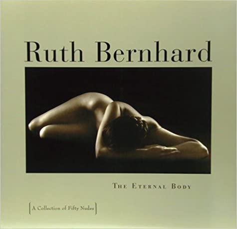 Ruth Bernhard: The Eternal Body - A Collection of 50 Nudes
