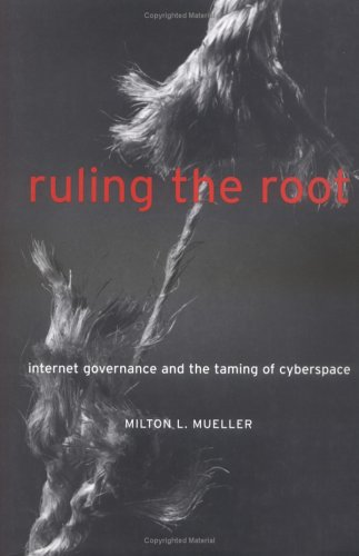 Ruling the Root: Internet Governance and the Taming of Cyberspace pdf epub