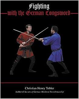 Fighting with the German Longsword: Amazon co uk: Christian